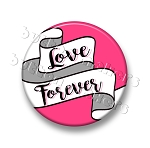 Printable Button Art - Valentines Day Love Forever