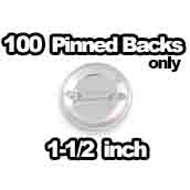 100 x Pinbacks Only 1-1/2 inch