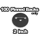 100 x Pinbacks Only 2 inch