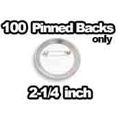 100 x Pinbacks Only 2-1/4 inch